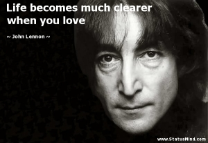 "John Lennon: ""Life becomes much clearer when you love."""