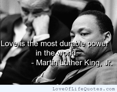MLK Jr. : Love is the most durable power in the world.